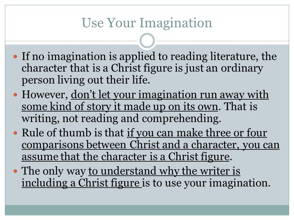 Use Your Imagination If no imagination is applied to reading literature, the character that is a Christ figure is just an ordinary person living out their life.