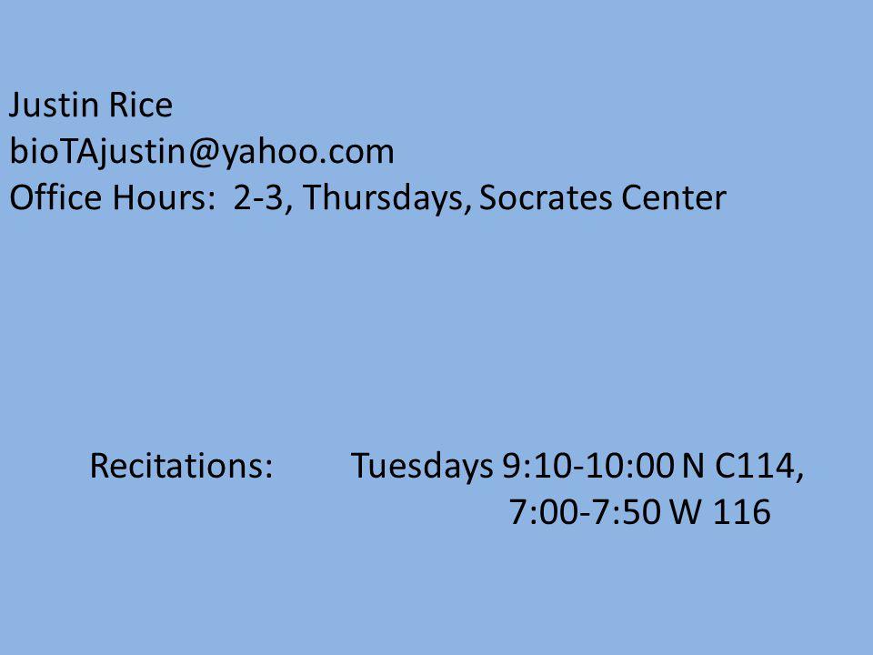 Justin Rice bioTAjustin@yahoo.com Office Hours: 2-3, Thursdays, Socrates Center Recitations: Tuesdays 9:10-10:00 N C114, 7:00-7:50 W 116