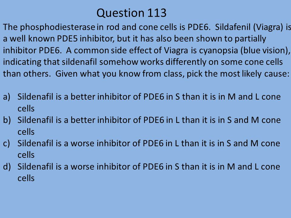 Question 113 The phosphodiesterase in rod and cone cells is PDE6.