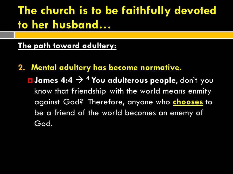 The church is to be faithfully devoted to her husband… The path toward adultery: 2.Mental adultery has become normative.