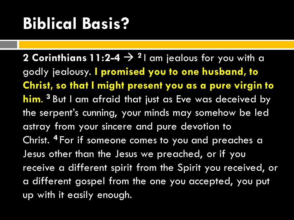 Biblical Basis. 2 Corinthians 11:2-4  2 I am jealous for you with a godly jealousy.