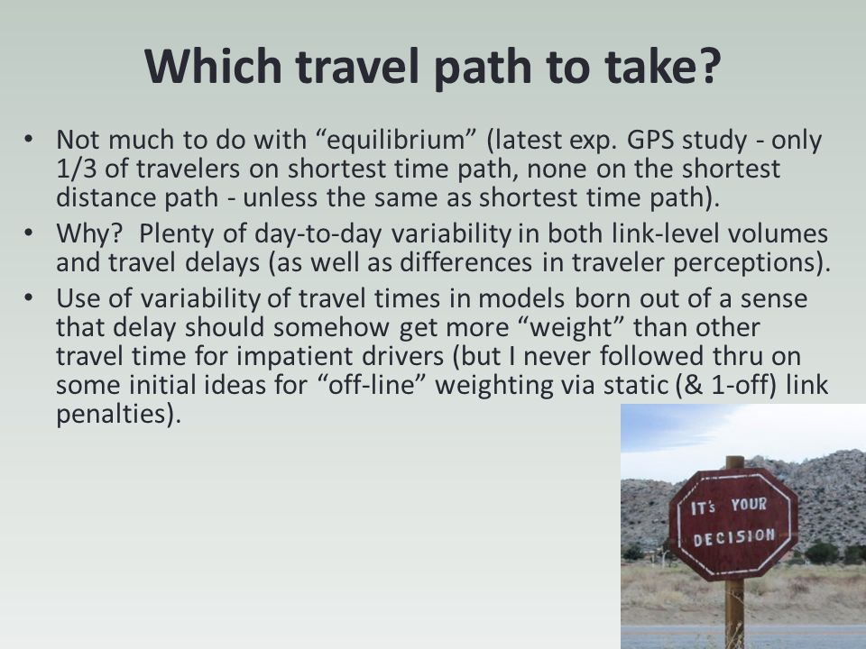 """Which travel path to take? Not much to do with """"equilibrium"""" (latest exp. GPS study - only 1/3 of travelers on shortest time path, none on the shortes"""