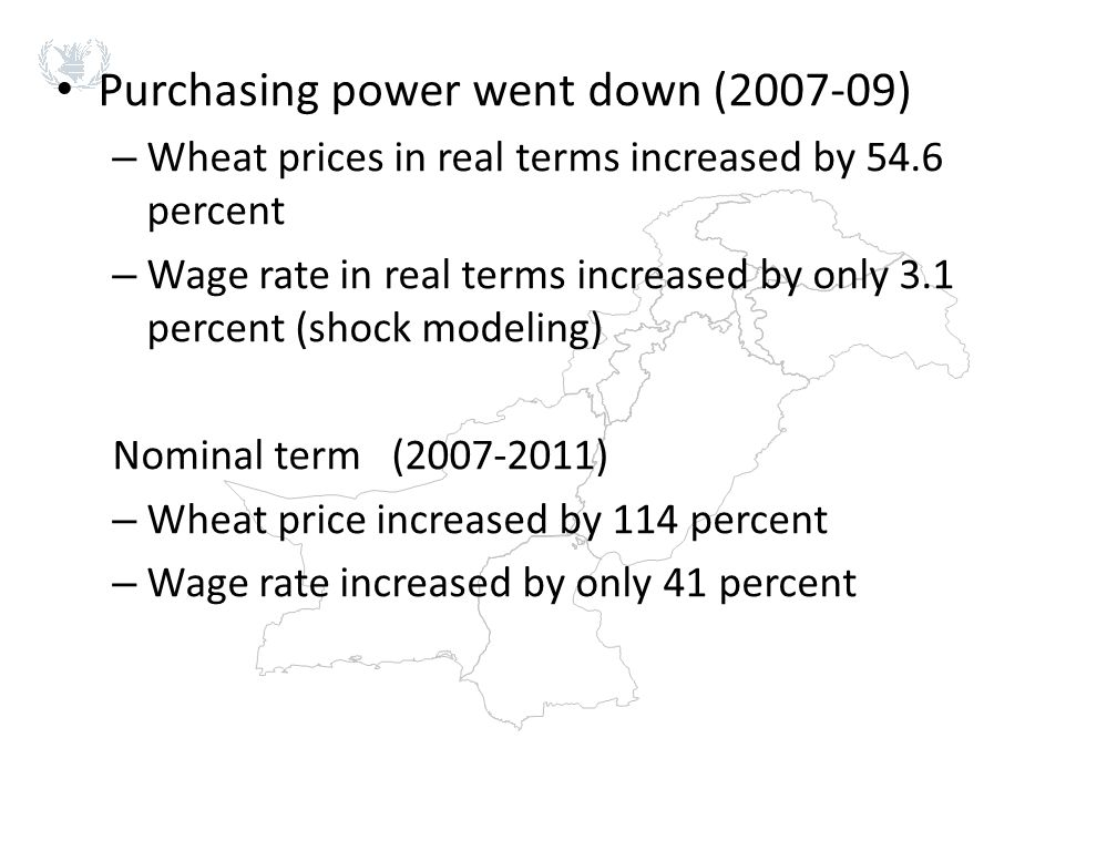 Purchasing power went down (2007-09) – Wheat prices in real terms increased by 54.6 percent – Wage rate in real terms increased by only 3.1 percent (s