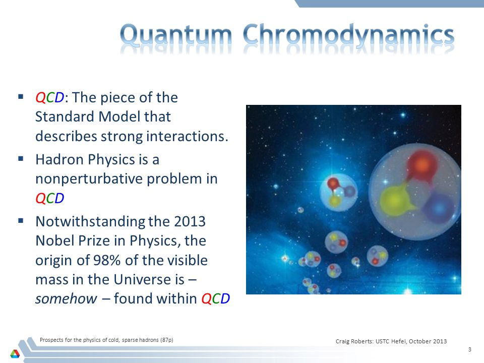  QCD: The piece of the Standard Model that describes strong interactions.