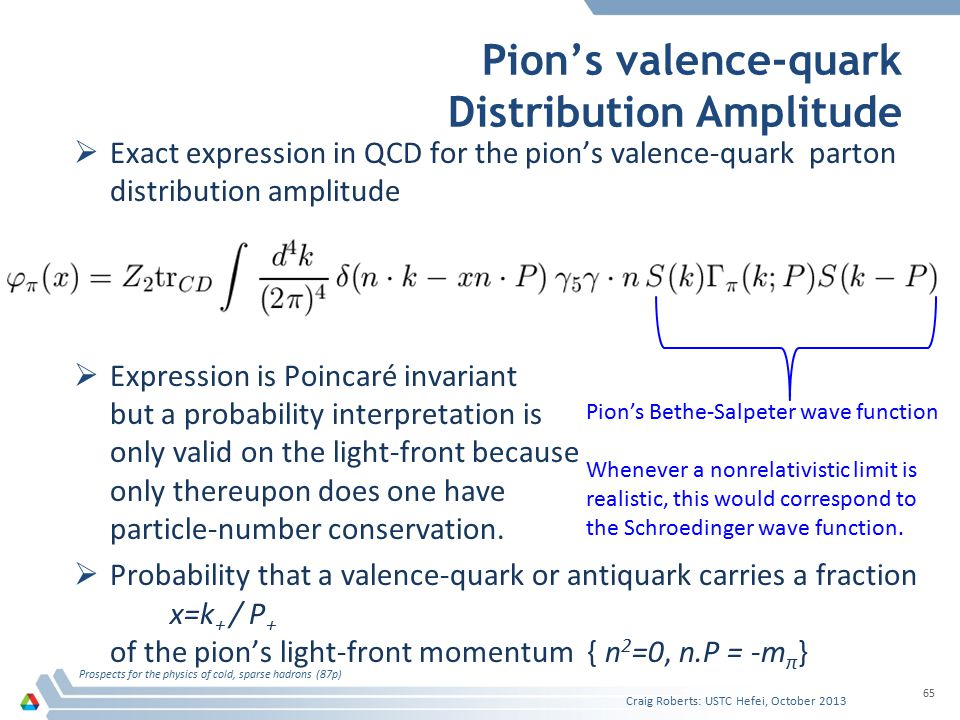  Exact expression in QCD for the pion's valence-quark parton distribution amplitude  Expression is Poincaré invariant but a probability interpretation is only valid on the light-front because only thereupon does one have particle-number conservation.