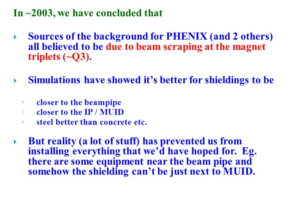 In ~2003, we have concluded that  Sources of the background for PHENIX (and 2 others) all believed to be due to beam scraping at the magnet triplets (~Q3).