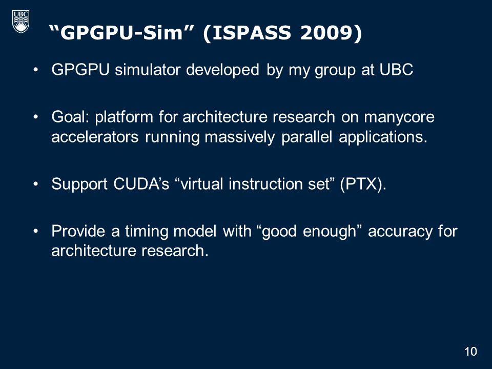 """GPGPU-Sim"" (ISPASS 2009) GPGPU simulator developed by my group at UBC Goal: platform for architecture research on manycore accelerators running massi"
