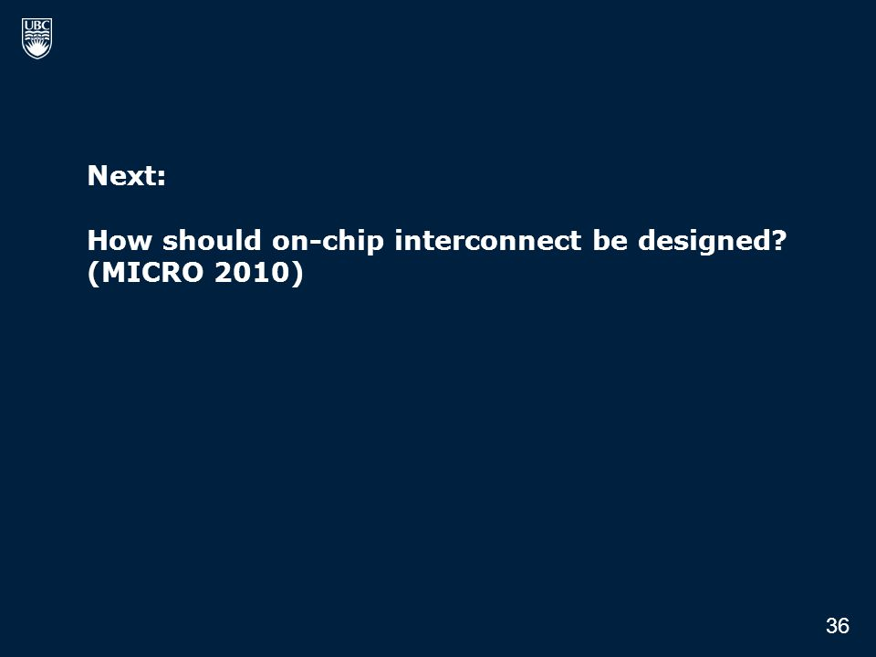 Next: How should on-chip interconnect be designed? (MICRO 2010) 36