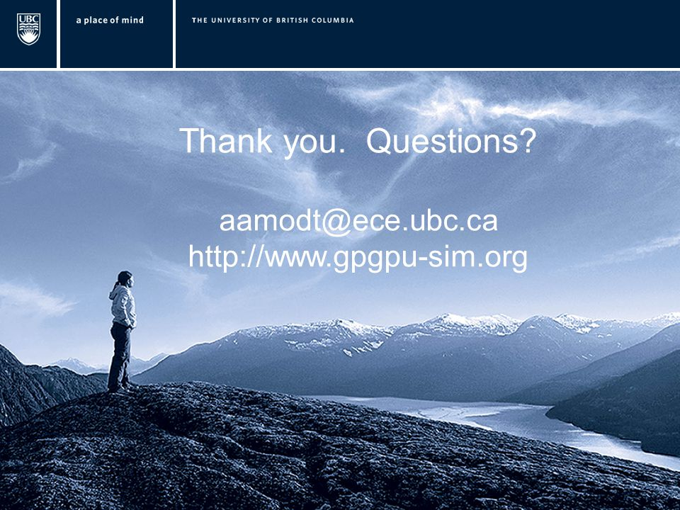 Thank you. Questions aamodt@ece.ubc.ca http://www.gpgpu-sim.org