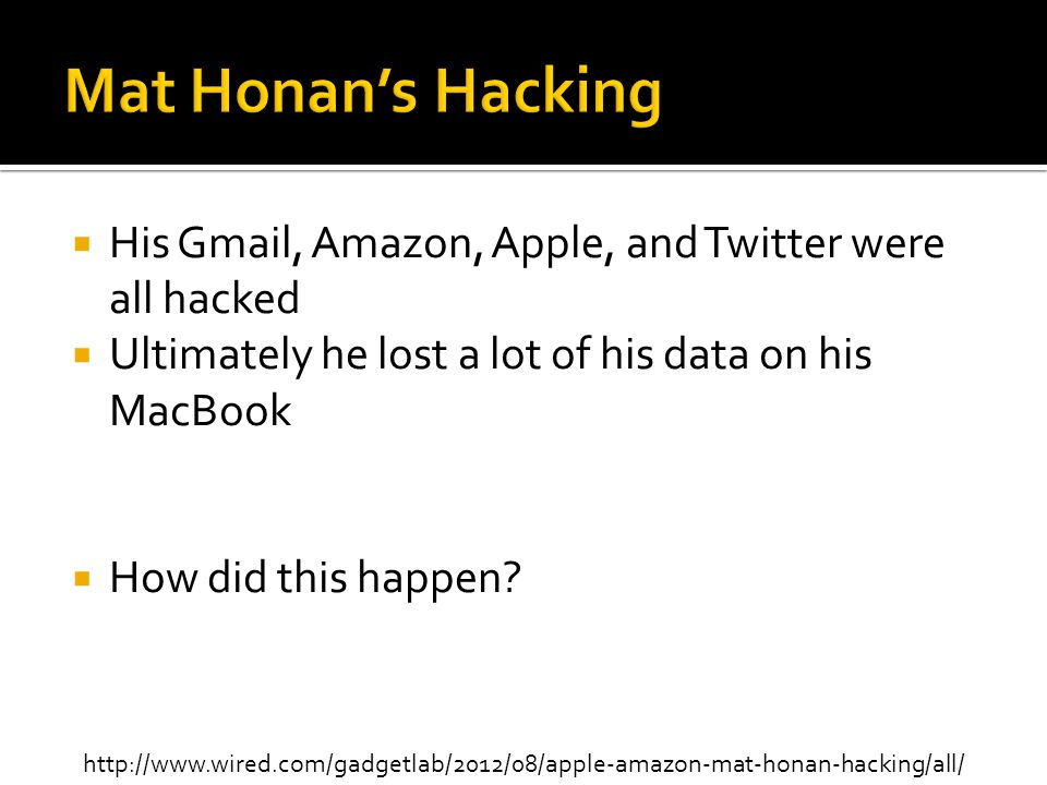  His Gmail, Amazon, Apple, and Twitter were all hacked  Ultimately he lost a lot of his data on his MacBook  How did this happen.