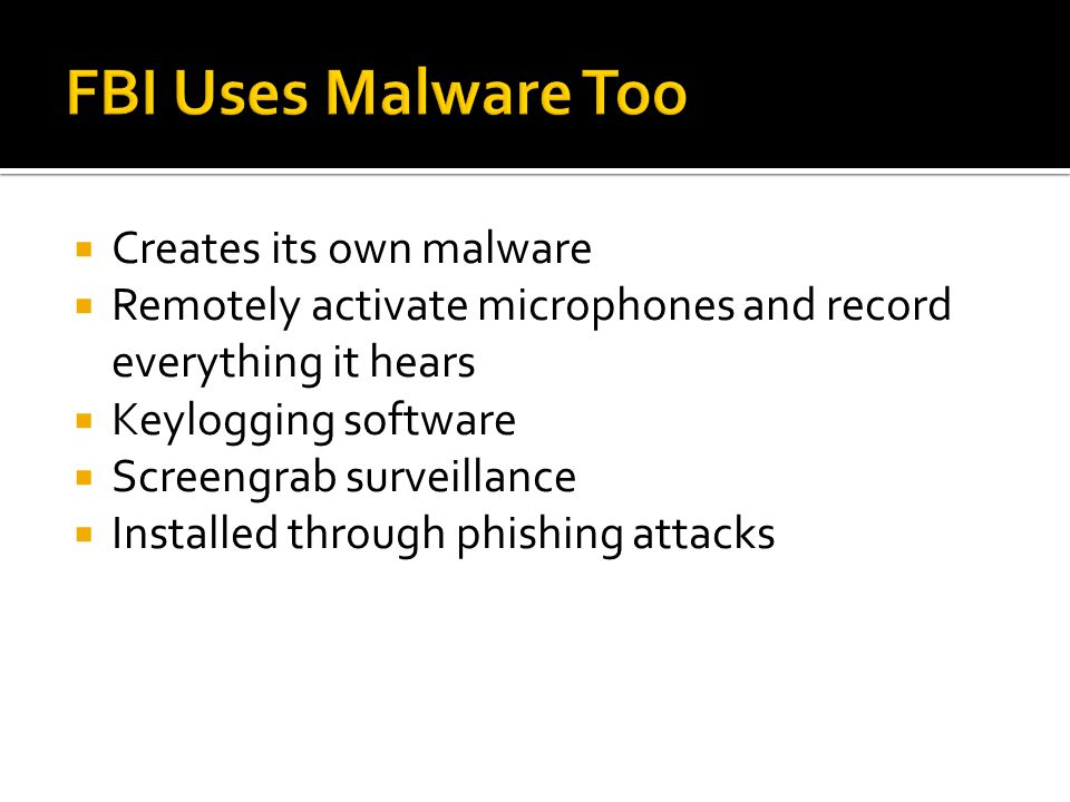 Creates its own malware  Remotely activate microphones and record everything it hears  Keylogging software  Screengrab surveillance  Installed through phishing attacks