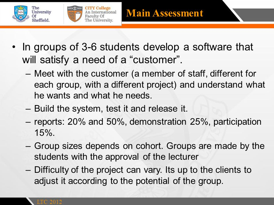 Main Assessment In groups of 3-6 students develop a software that will satisfy a need of a customer .