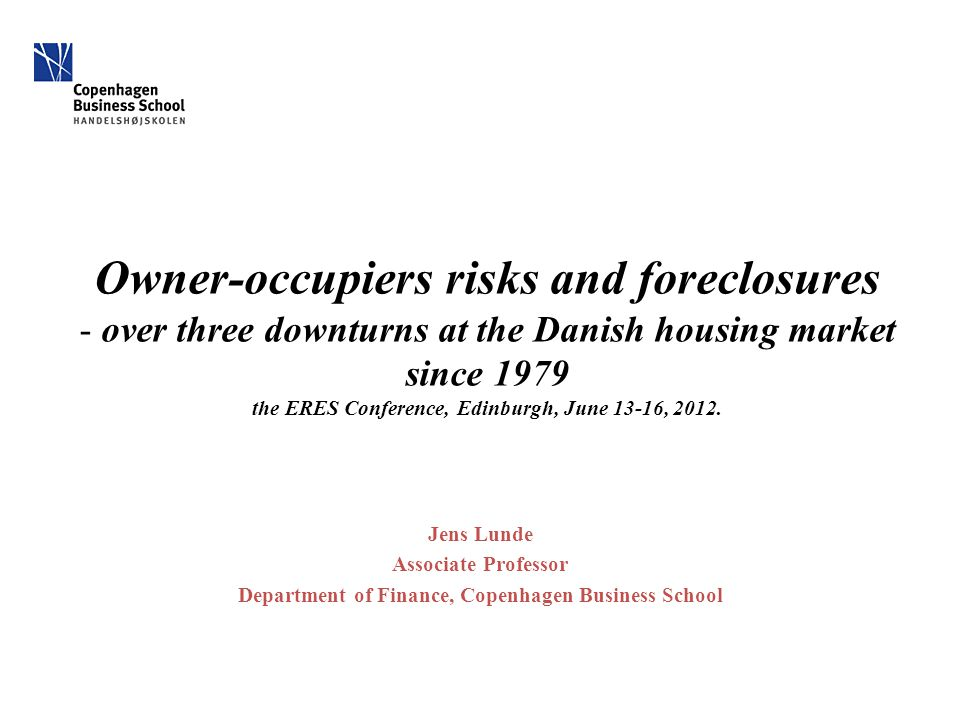 Owner-occupiers risks and foreclosures - over three downturns at the Danish housing market since 1979 the ERES Conference, Edinburgh, June 13-16, 2012