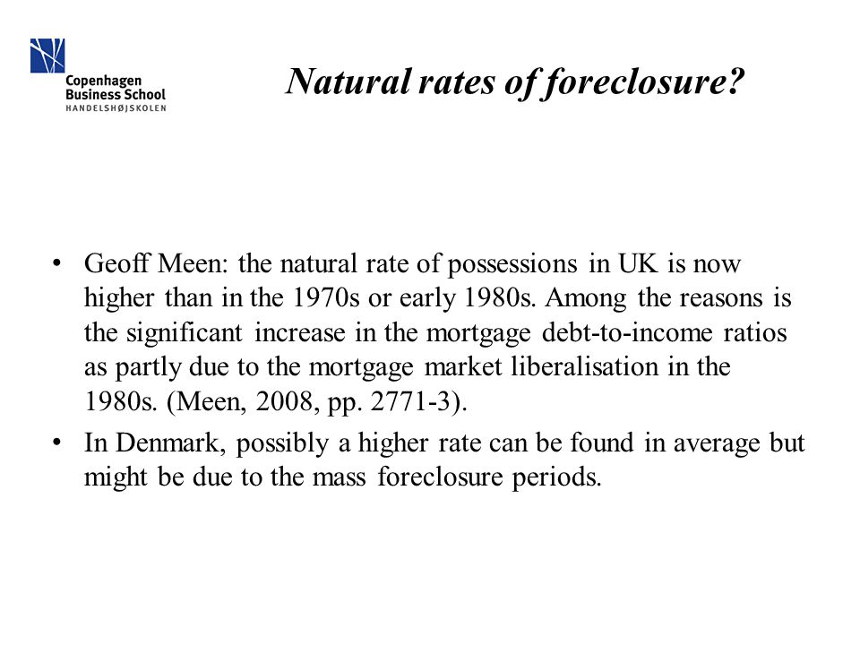 Natural rates of foreclosure? Geoff Meen: the natural rate of possessions in UK is now higher than in the 1970s or early 1980s. Among the reasons is t