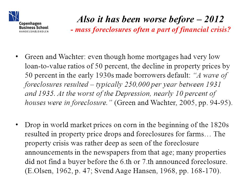 Also it has been worse before – 2012 - mass foreclosures often a part of financial crisis? Green and Wachter: even though home mortgages had very low