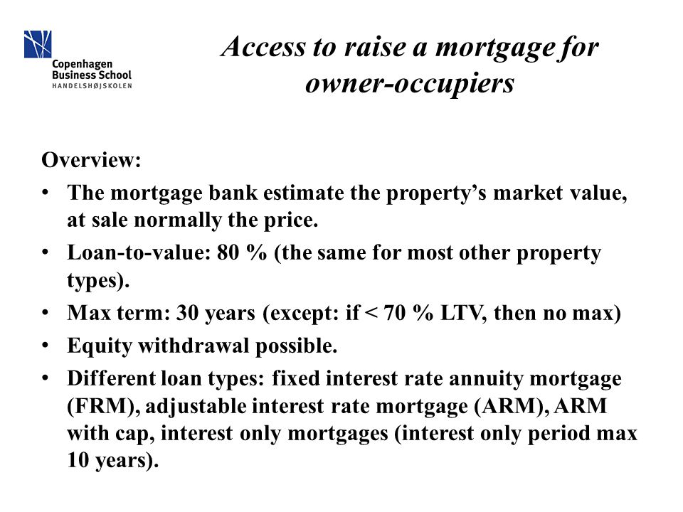 Access to raise a mortgage for owner-occupiers Overview: The mortgage bank estimate the property's market value, at sale normally the price.
