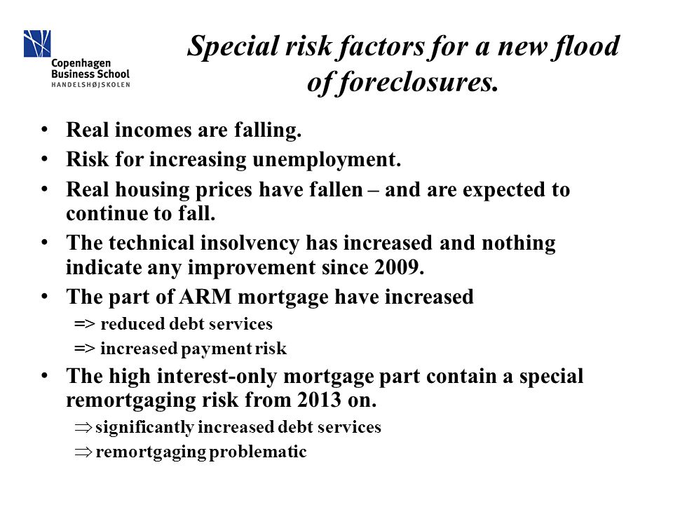 Special risk factors for a new flood of foreclosures. Real incomes are falling. Risk for increasing unemployment. Real housing prices have fallen – an