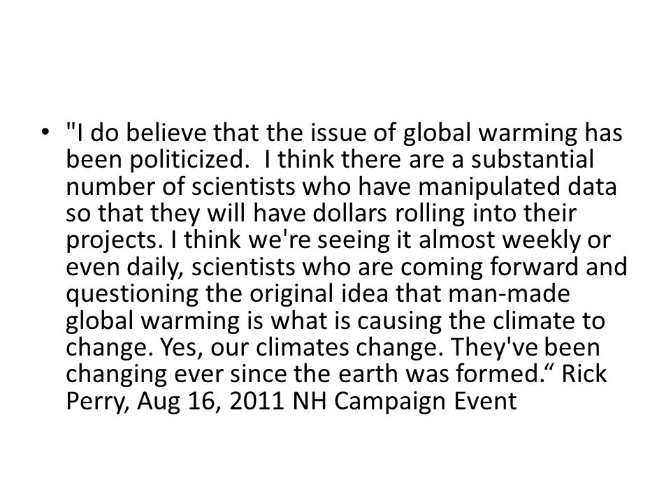 I do believe that the issue of global warming has been politicized.