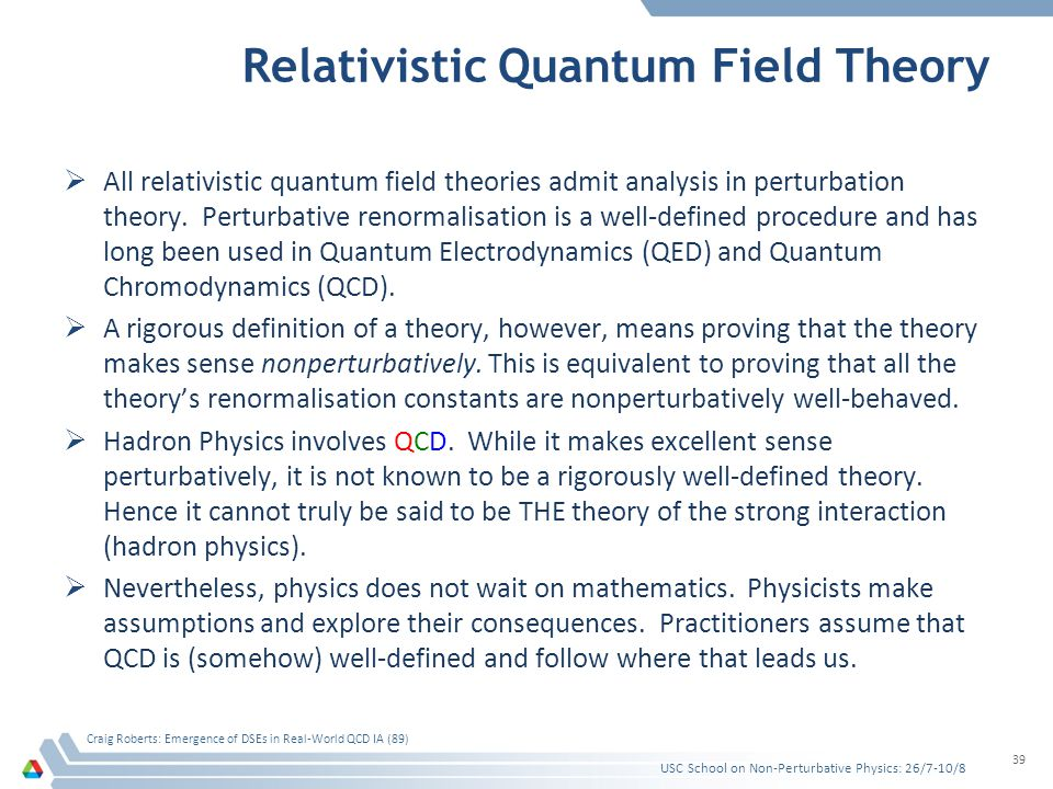 Relativistic Quantum Field Theory  All relativistic quantum field theories admit analysis in perturbation theory. Perturbative renormalisation is a w