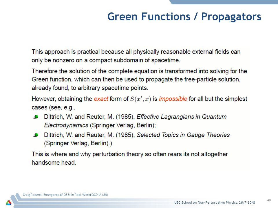 Green Functions / Propagators USC School on Non-Perturbative Physics: 26/7-10/8 Craig Roberts: Emergence of DSEs in Real-World QCD IA (89) 49