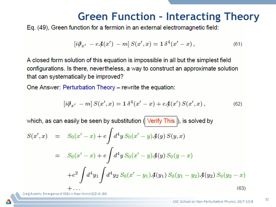 Green Function – Interacting Theory USC School on Non-Perturbative Physics: 26/7-10/8 Craig Roberts: Emergence of DSEs in Real-World QCD IA (89) 52