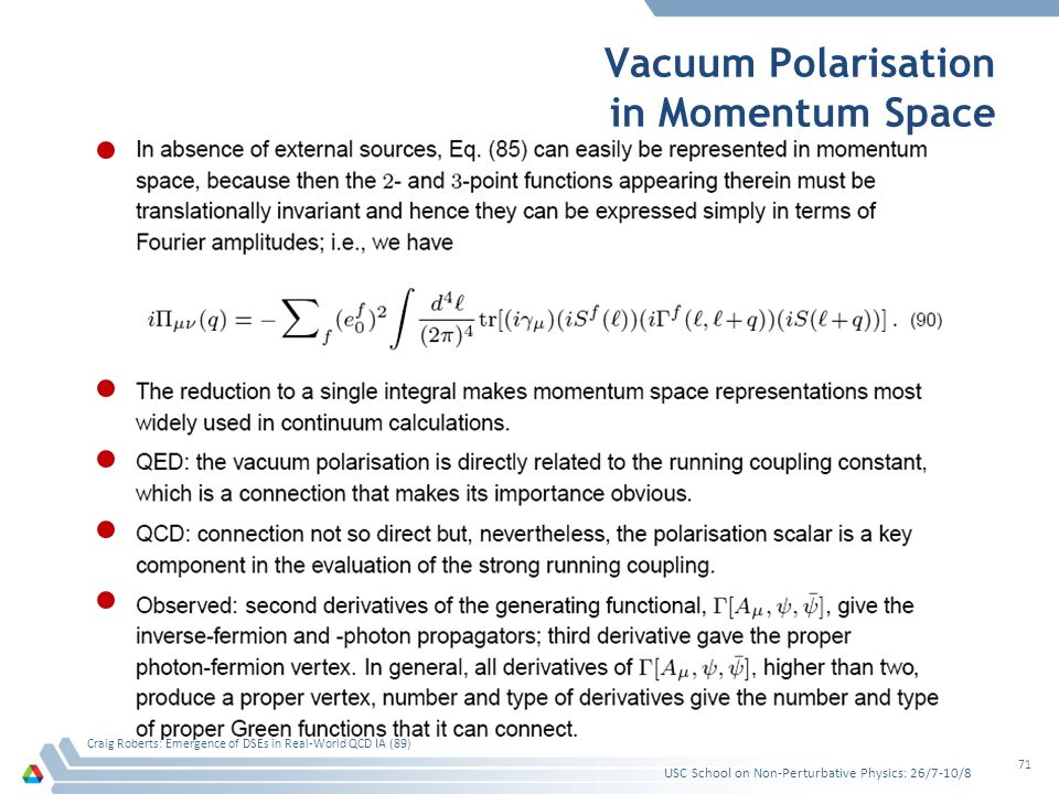 Vacuum Polarisation in Momentum Space USC School on Non-Perturbative Physics: 26/7-10/8 Craig Roberts: Emergence of DSEs in Real-World QCD IA (89) 71