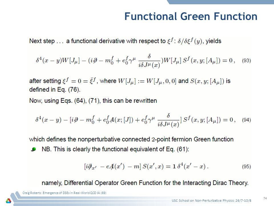Functional Green Function USC School on Non-Perturbative Physics: 26/7-10/8 Craig Roberts: Emergence of DSEs in Real-World QCD IA (89) 74