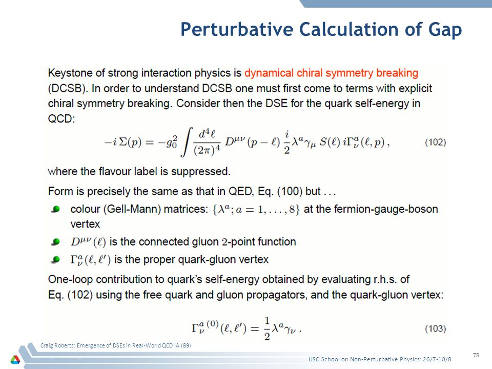 Perturbative Calculation of Gap USC School on Non-Perturbative Physics: 26/7-10/8 Craig Roberts: Emergence of DSEs in Real-World QCD IA (89) 78