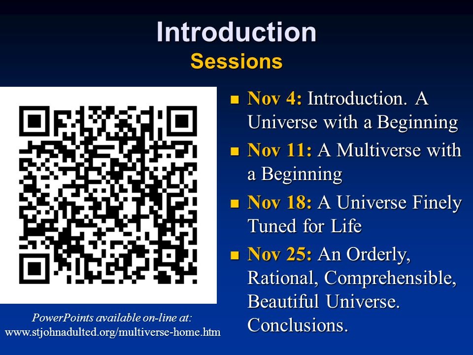 Introduction Sessions Nov 4: Introduction. A Universe with a Beginning Nov 4: Introduction.