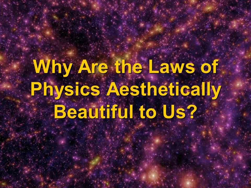 Why Are the Laws of Physics Aesthetically Beautiful to Us