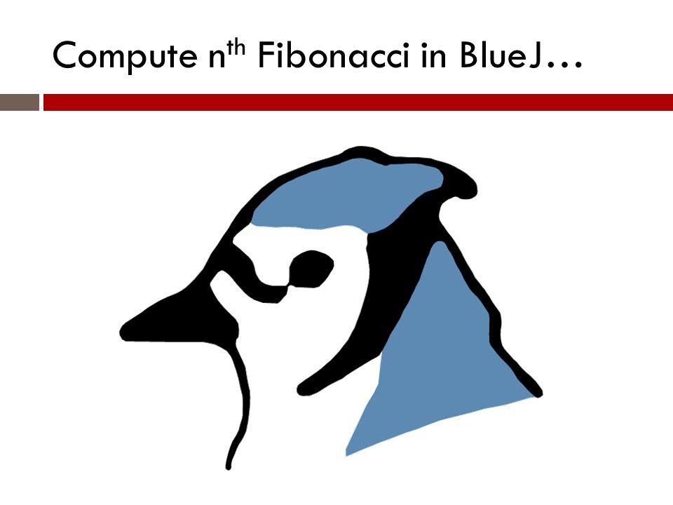 Compute n th Fibonacci in BlueJ…