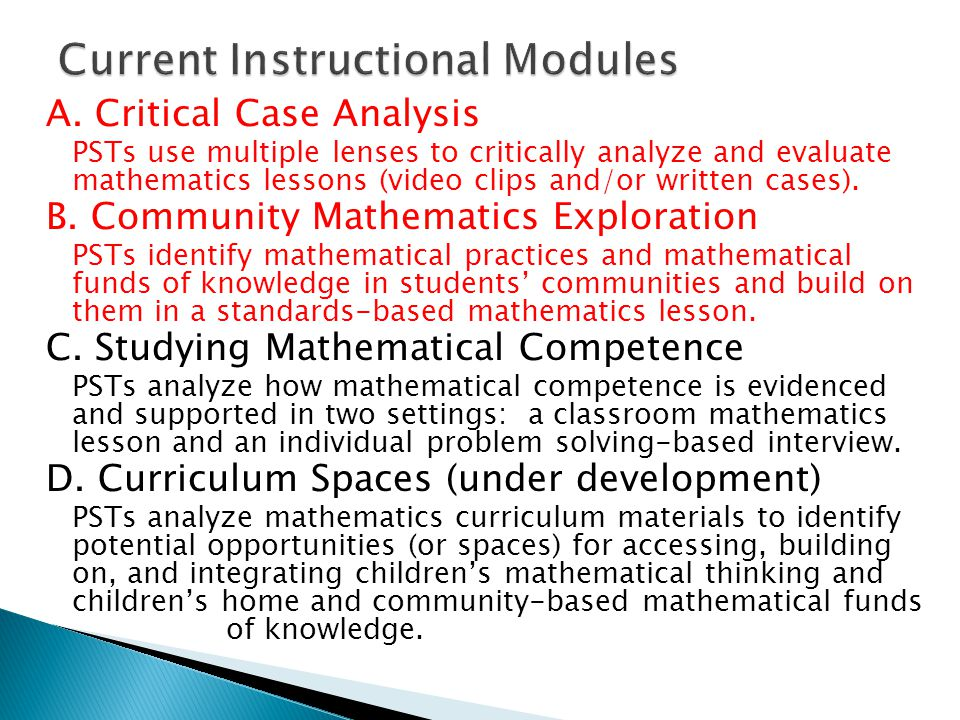A. Critical Case Analysis PSTs use multiple lenses to critically analyze and evaluate mathematics lessons (video clips and/or written cases). B. Commu