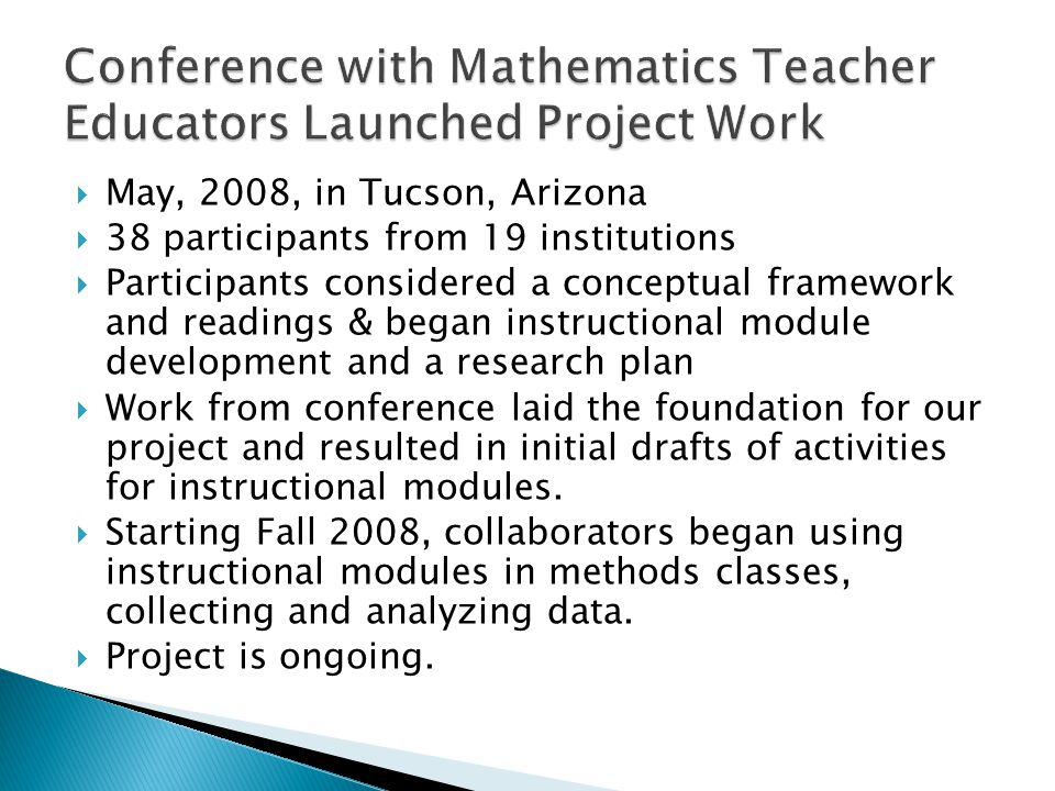  May, 2008, in Tucson, Arizona  38 participants from 19 institutions  Participants considered a conceptual framework and readings & began instructional module development and a research plan  Work from conference laid the foundation for our project and resulted in initial drafts of activities for instructional modules.