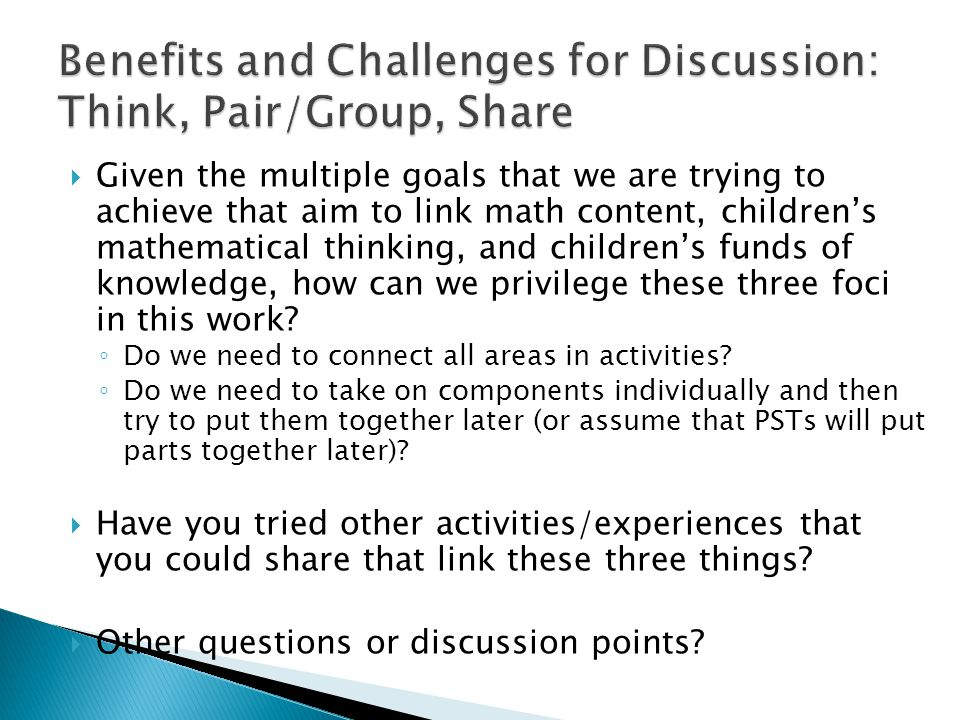  Given the multiple goals that we are trying to achieve that aim to link math content, children's mathematical thinking, and children's funds of knowledge, how can we privilege these three foci in this work.