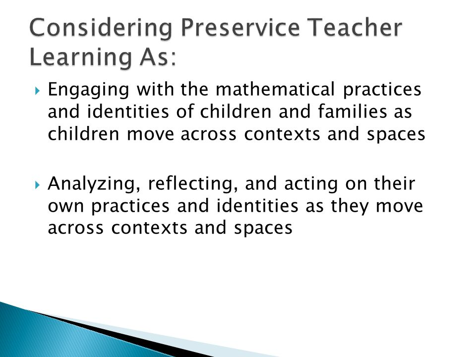  Engaging with the mathematical practices and identities of children and families as children move across contexts and spaces  Analyzing, reflecting, and acting on their own practices and identities as they move across contexts and spaces