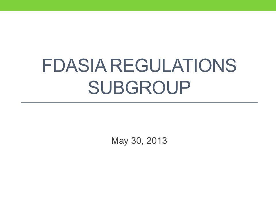 FDASIA REGULATIONS SUBGROUP May 30, 2013