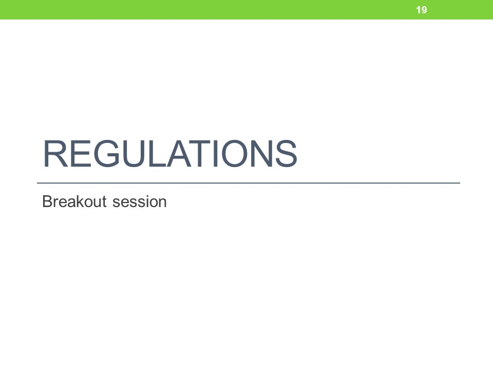 REGULATIONS Breakout session 19