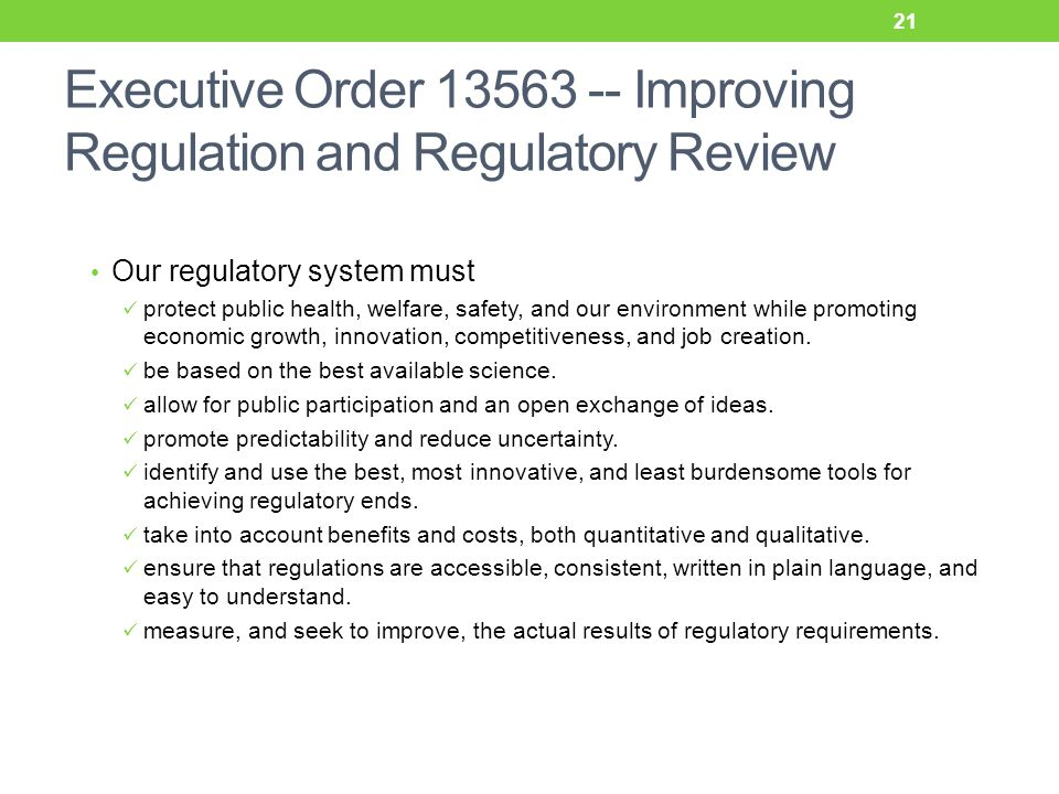 Executive Order 13563 -- Improving Regulation and Regulatory Review Our regulatory system must protect public health, welfare, safety, and our environment while promoting economic growth, innovation, competitiveness, and job creation.