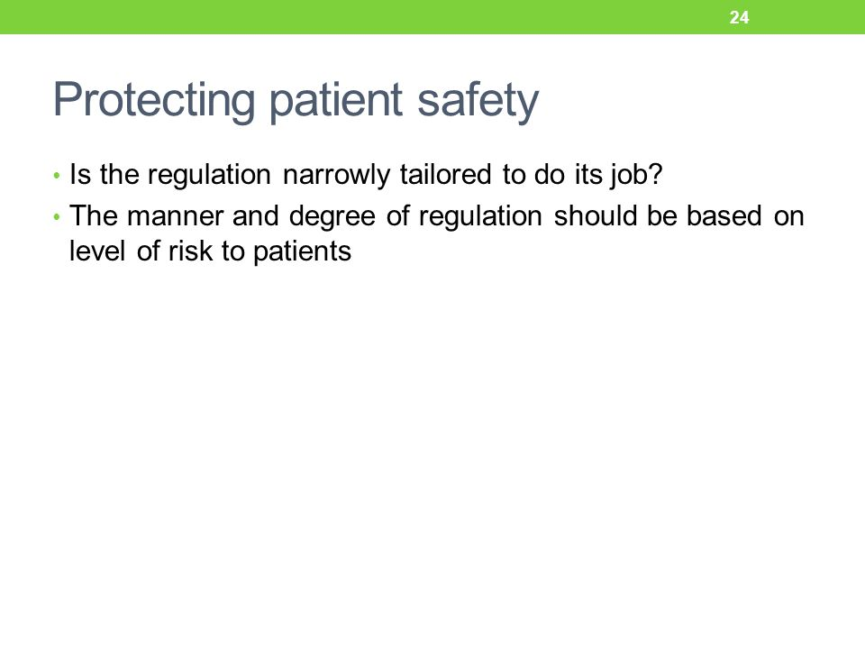 Protecting patient safety Is the regulation narrowly tailored to do its job.