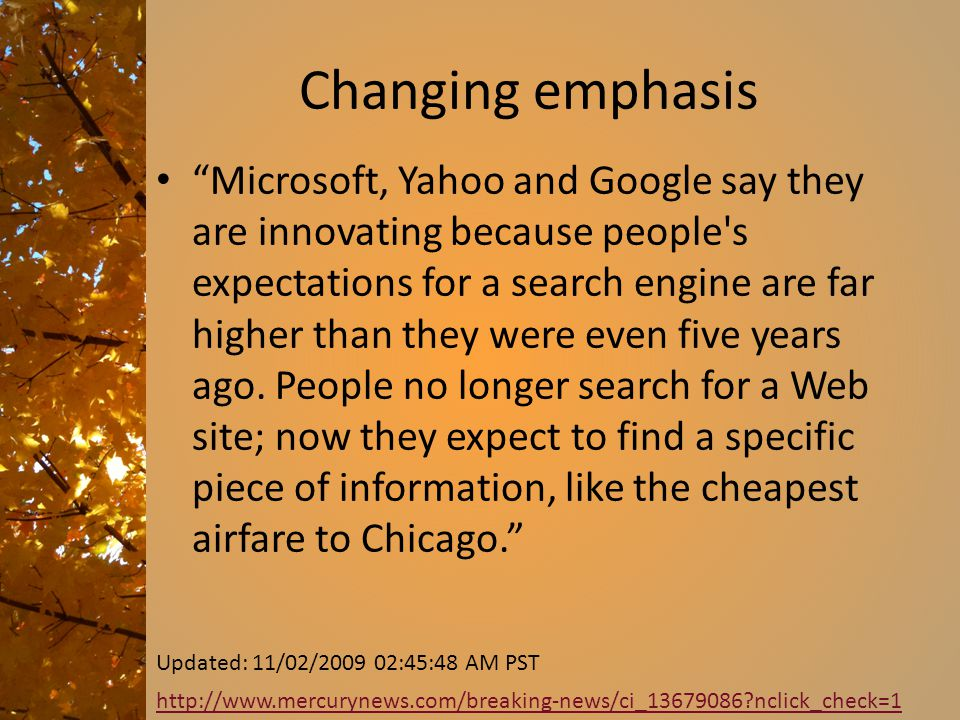 Changing emphasis Microsoft, Yahoo and Google say they are innovating because people s expectations for a search engine are far higher than they were even five years ago.