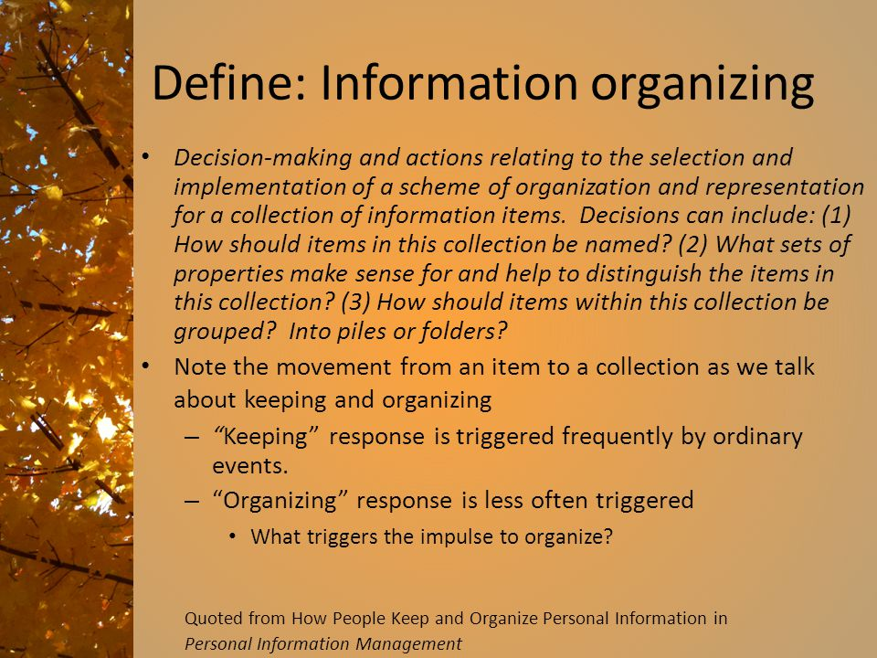 Define: Information organizing Decision-making and actions relating to the selection and implementation of a scheme of organization and representation for a collection of information items.