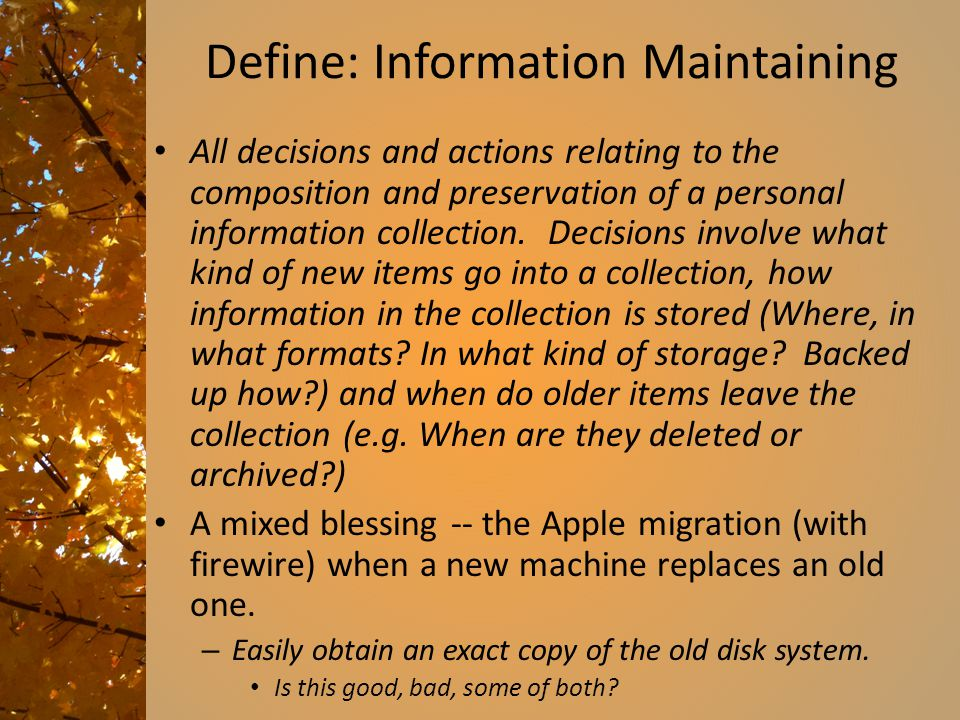 Define: Information Maintaining All decisions and actions relating to the composition and preservation of a personal information collection.