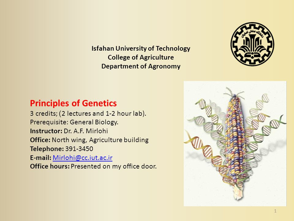 1 Isfahan University of Technology College of Agriculture Department of Agronomy Principles of Genetics 3 credits; )2 lectures and 1-2 hour lab). Prer