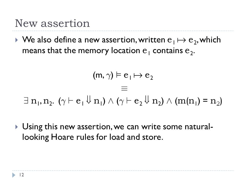 New assertion 12  We also define a new assertion, written e 1  e 2, which means that the memory location e 1 contains e 2.