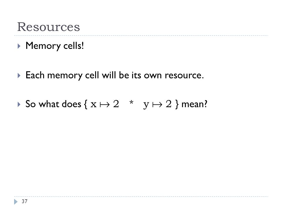 Resources 37  Memory cells.  Each memory cell will be its own resource.
