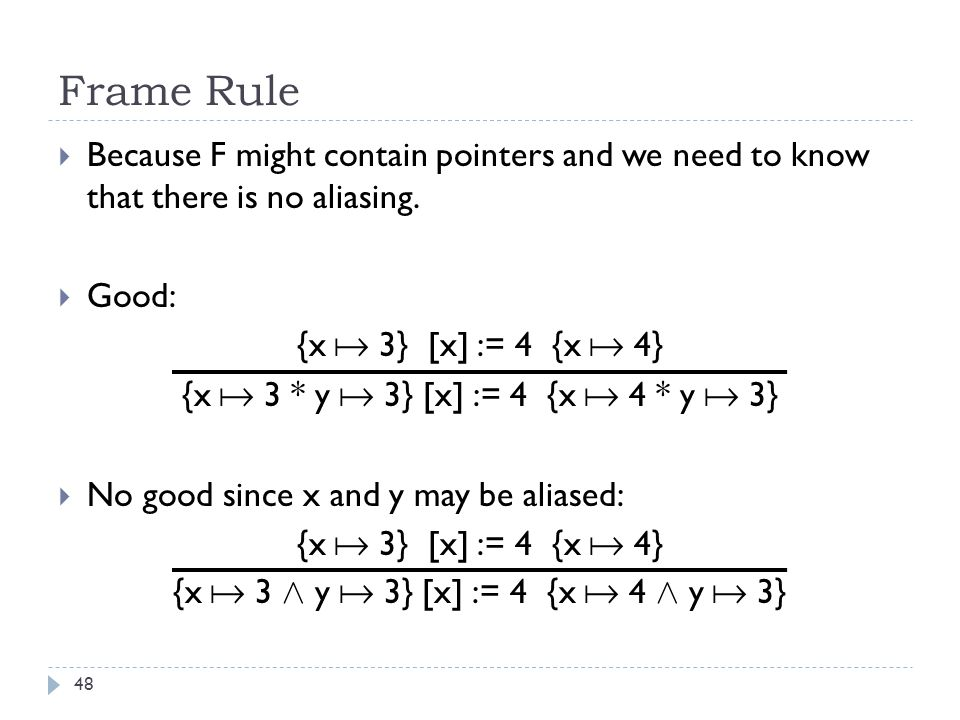 Frame Rule 48  Because F might contain pointers and we need to know that there is no aliasing.
