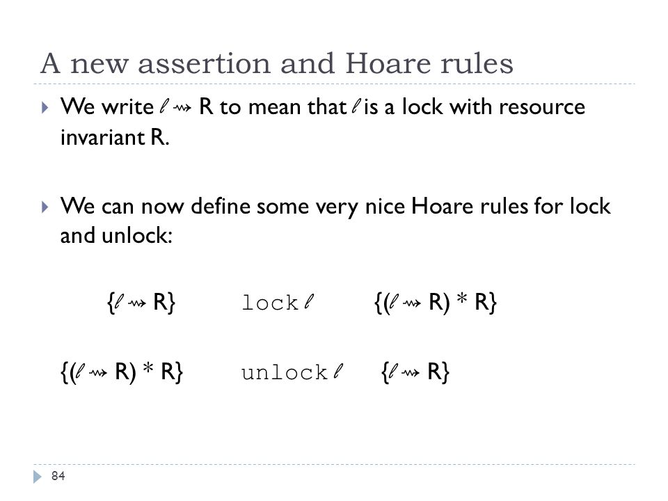 A new assertion and Hoare rules 84  We write l ⇝ R to mean that l is a lock with resource invariant R.