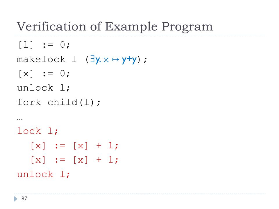 Verification of Example Program [l] := 0; makelock l ( ∃ y.