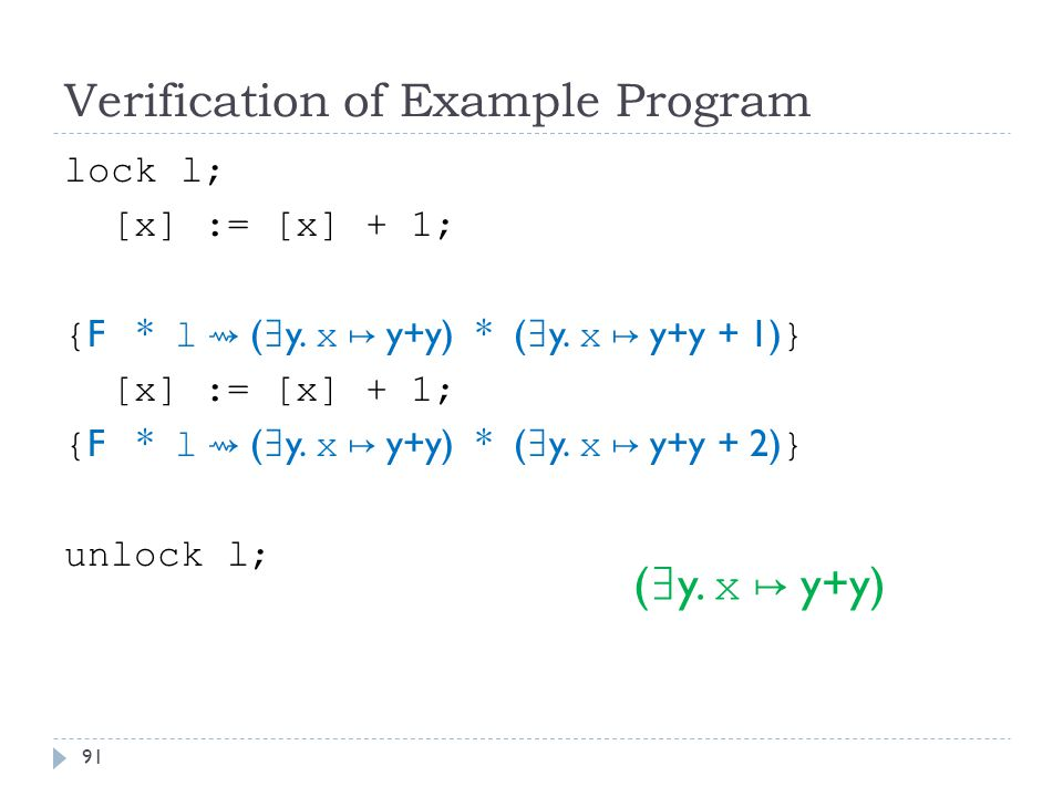 Verification of Example Program lock l; [x] := [x] + 1; { F * l ⇝ ( ∃ y.