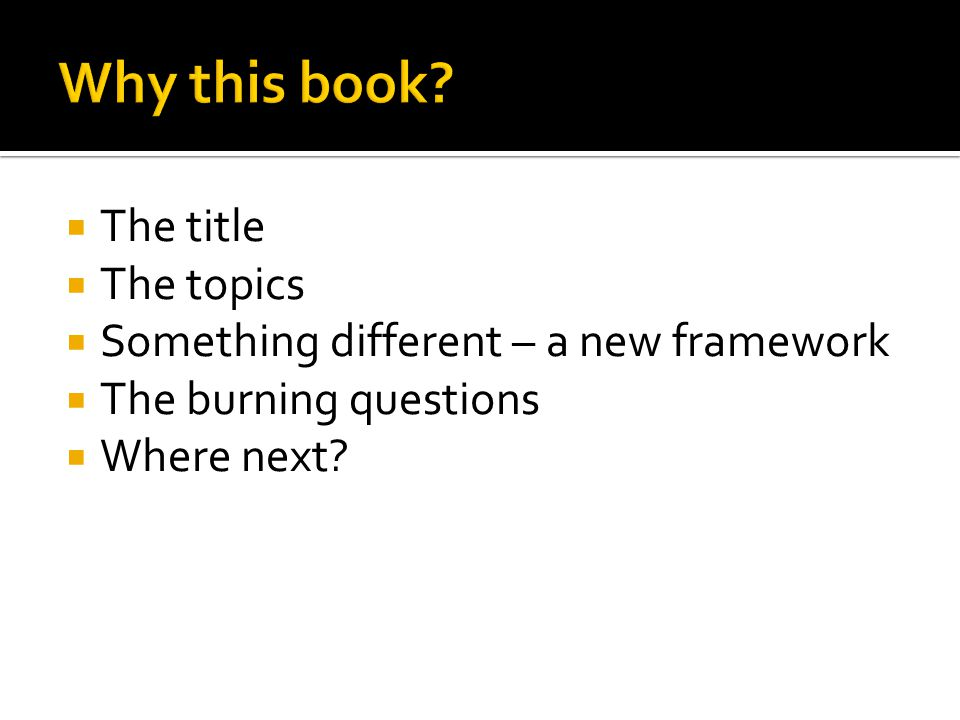  The title  The topics  Something different – a new framework  The burning questions  Where next